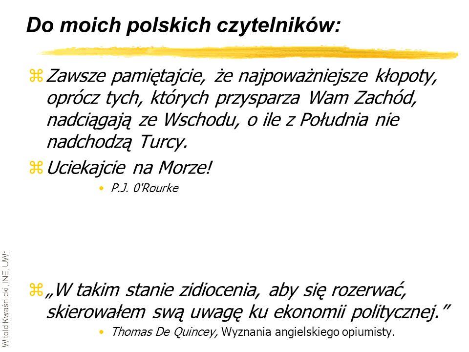 Witold Kwaśnicki, INE, UWr Do moich polskich czytelników: zZawsze pamiętajcie, że najpoważniejsze kłopoty, oprócz tych, których przysparza Wam Zachód,