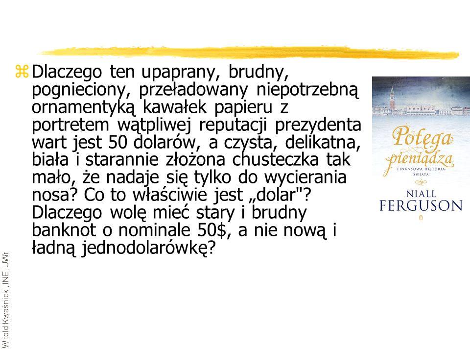 Witold Kwaśnicki, INE, UWr zDlaczego ten upaprany, brudny, pognieciony, przeładowany niepotrzebną ornamentyką kawałek papieru z portretem wątpliwej re