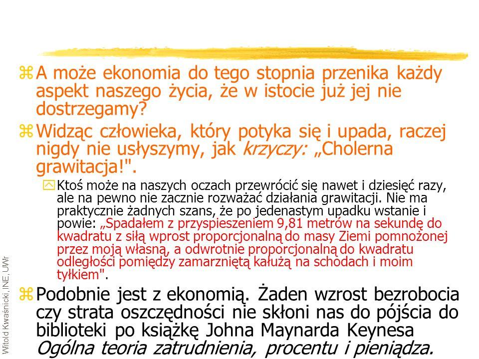 Witold Kwaśnicki, INE, UWr zA może ekonomia do tego stopnia przenika każdy aspekt naszego życia, że w istocie już jej nie dostrzegamy? zWidząc człowie