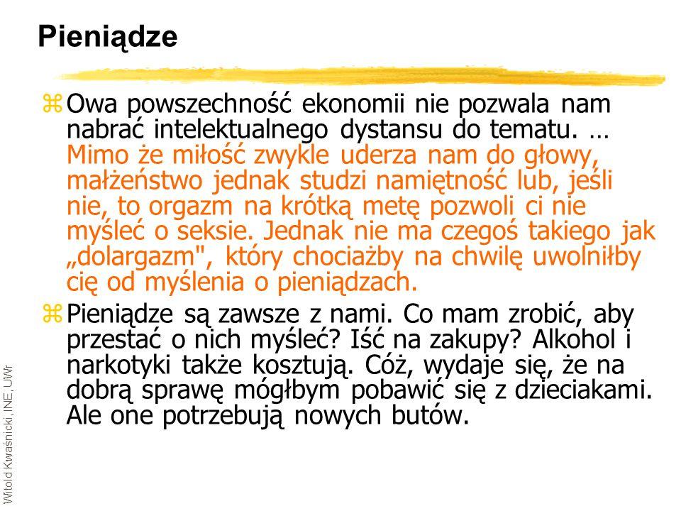 Witold Kwaśnicki, INE, UWr Pieniądze zOwa powszechność ekonomii nie pozwala nam nabrać intelektualnego dystansu do tematu. … Mimo że miłość zwykle ude