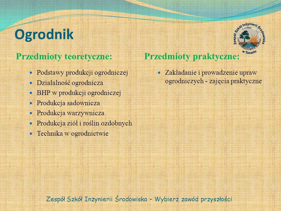 Ogrodnik Przedmioty teoretyczne: Przedmioty praktyczne: Podstawy produkcji ogrodniczej Działalność ogrodnicza BHP w produkcji ogrodniczej Produkcja sa