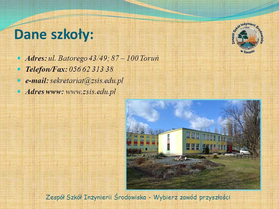 Dane szkoły: Adres: ul. Batorego 43/49; 87 – 100 Toruń Telefon/Fax: 056 62 313 38 e-mail: sekretariat@zsis.edu.pl Adres www: www.zsis.edu.pl Zespół Sz