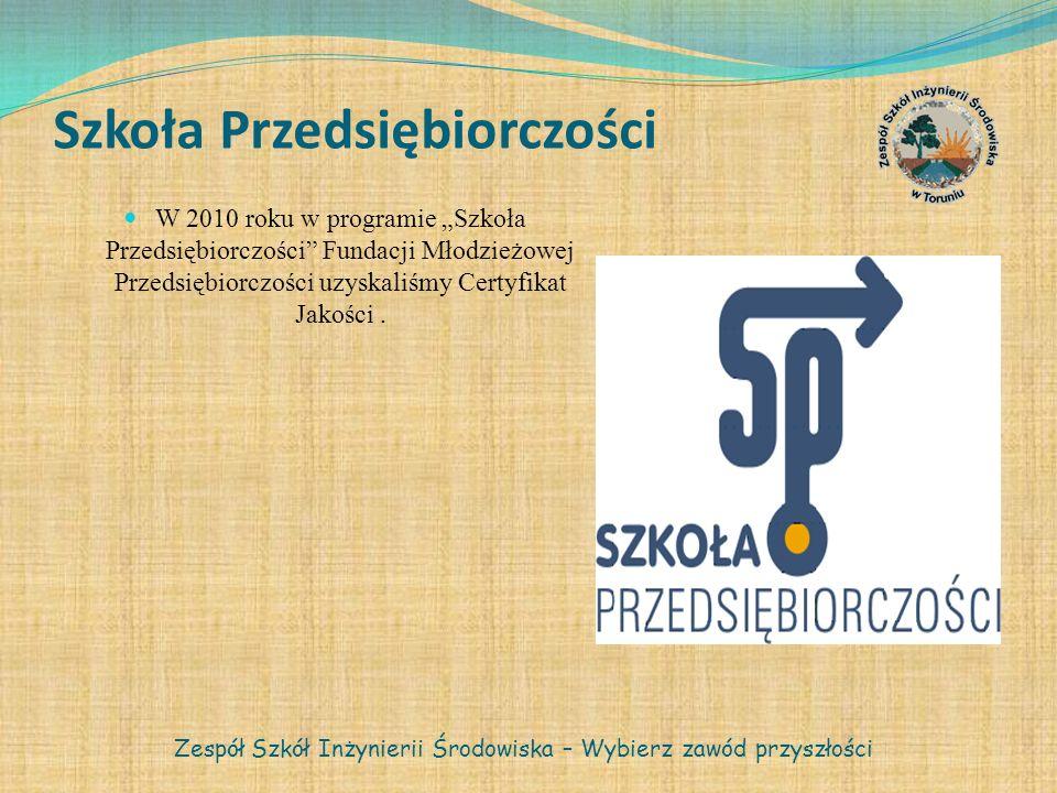 Szkoła Przedsiębiorczości W 2010 roku w programie Szkoła Przedsiębiorczości Fundacji Młodzieżowej Przedsiębiorczości uzyskaliśmy Certyfikat Jakości. Z