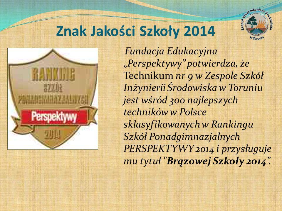 Znak Jakości Szkoły 2014 Fundacja Edukacyjna Perspektywy potwierdza, że Technikum nr 9 w Zespole Szkół Inżynierii Środowiska w Toruniu jest wśród 300