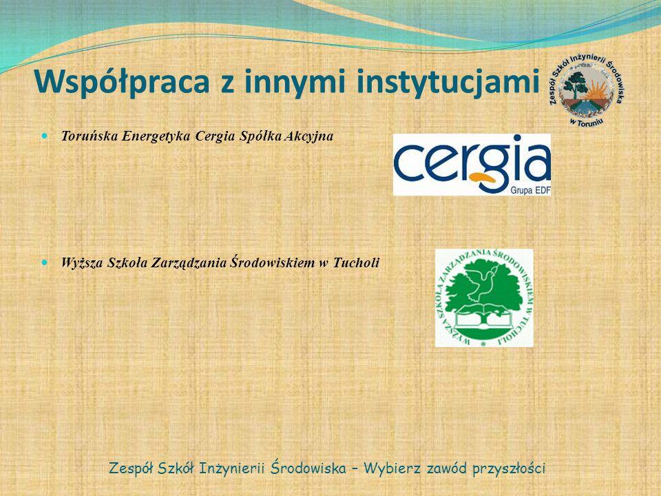 Współpraca z innymi instytucjami Toruńska Energetyka Cergia Spółka Akcyjna Wyższa Szkoła Zarządzania Środowiskiem w Tucholi Zespół Szkół Inżynierii Śr