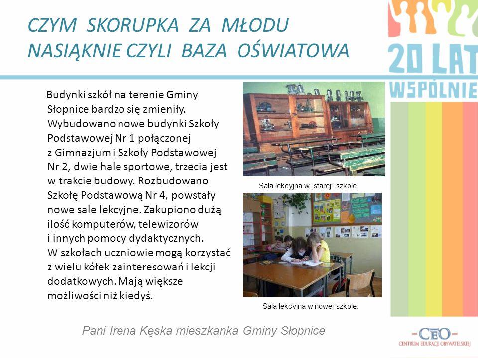 CZYM SKORUPKA ZA MŁODU NASIĄKNIE CZYLI BAZA OŚWIATOWA Budynki szkół na terenie Gminy Słopnice bardzo się zmieniły.