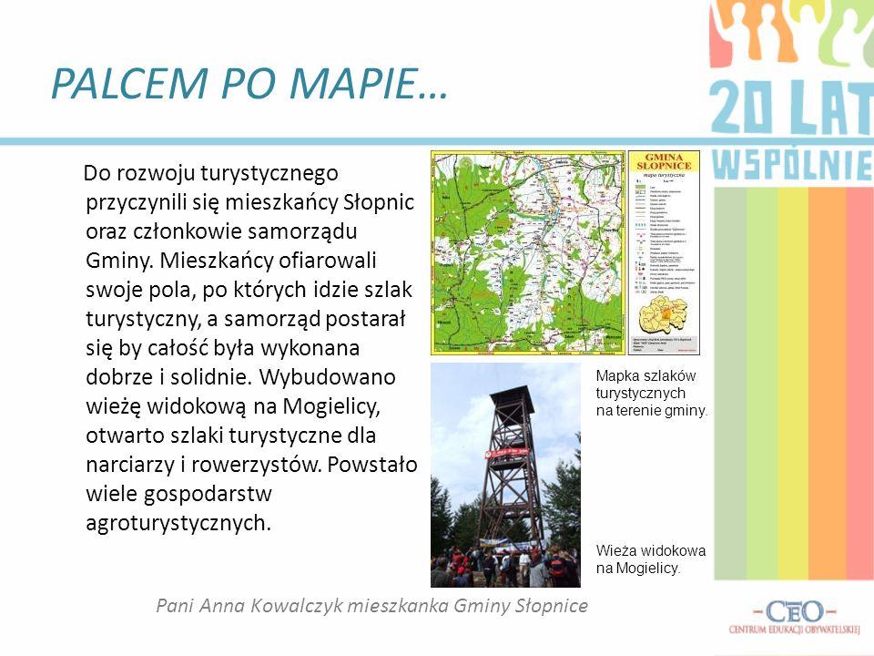 PALCEM PO MAPIE… Do rozwoju turystycznego przyczynili się mieszkańcy Słopnic oraz członkowie samorządu Gminy.