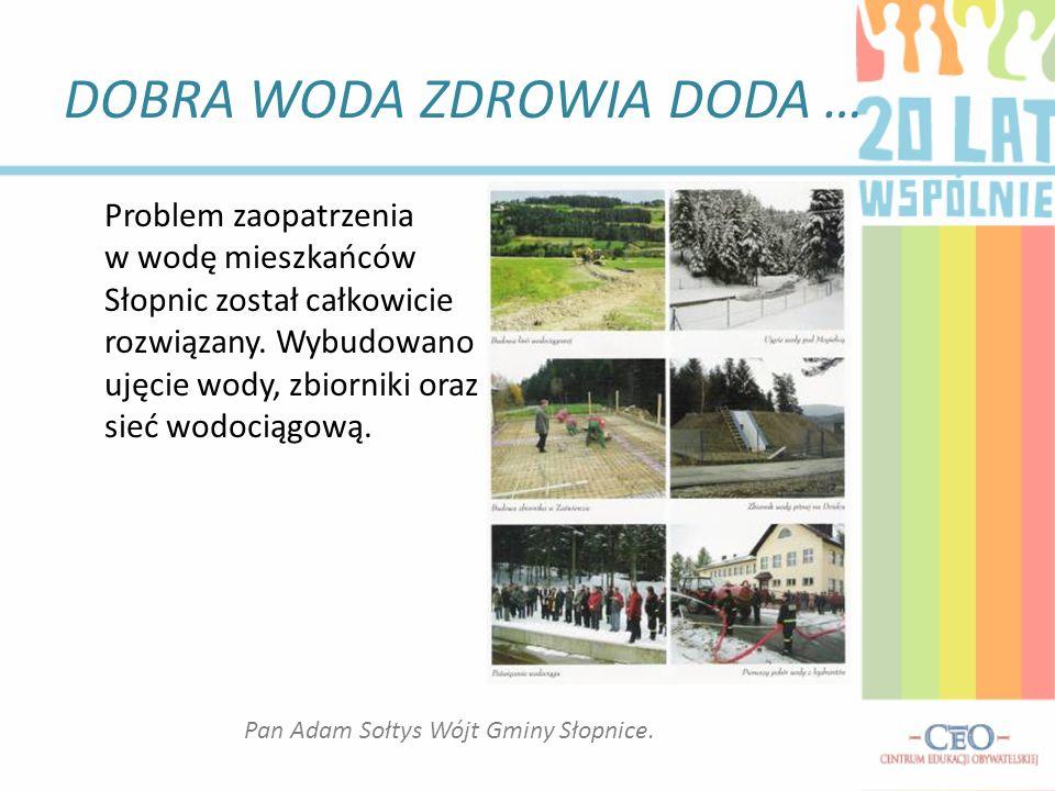 DOBRA WODA ZDROWIA DODA … Problem zaopatrzenia w wodę mieszkańców Słopnic został całkowicie rozwiązany.