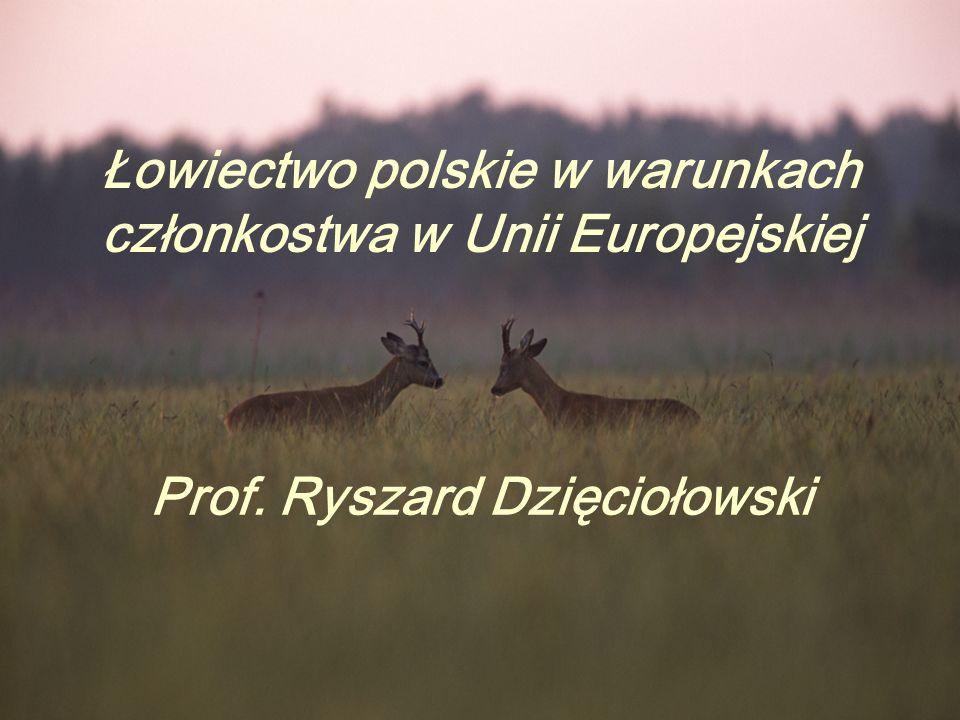 Łowiectwo polskie w warunkach członkostwa w Unii Europejskiej Prof. Ryszard Dzięciołowski