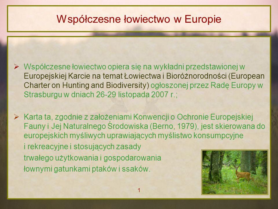 Współczesne łowiectwo w Europie Współczesne łowiectwo opiera się na wykładni przedstawionej w Europejskiej Karcie na temat Łowiectwa i Bioróżnorodnośc