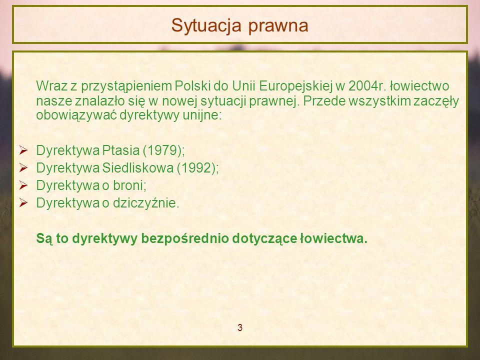 Sytuacja prawna Wraz z przystąpieniem Polski do Unii Europejskiej w 2004r. łowiectwo nasze znalazło się w nowej sytuacji prawnej. Przede wszystkim zac