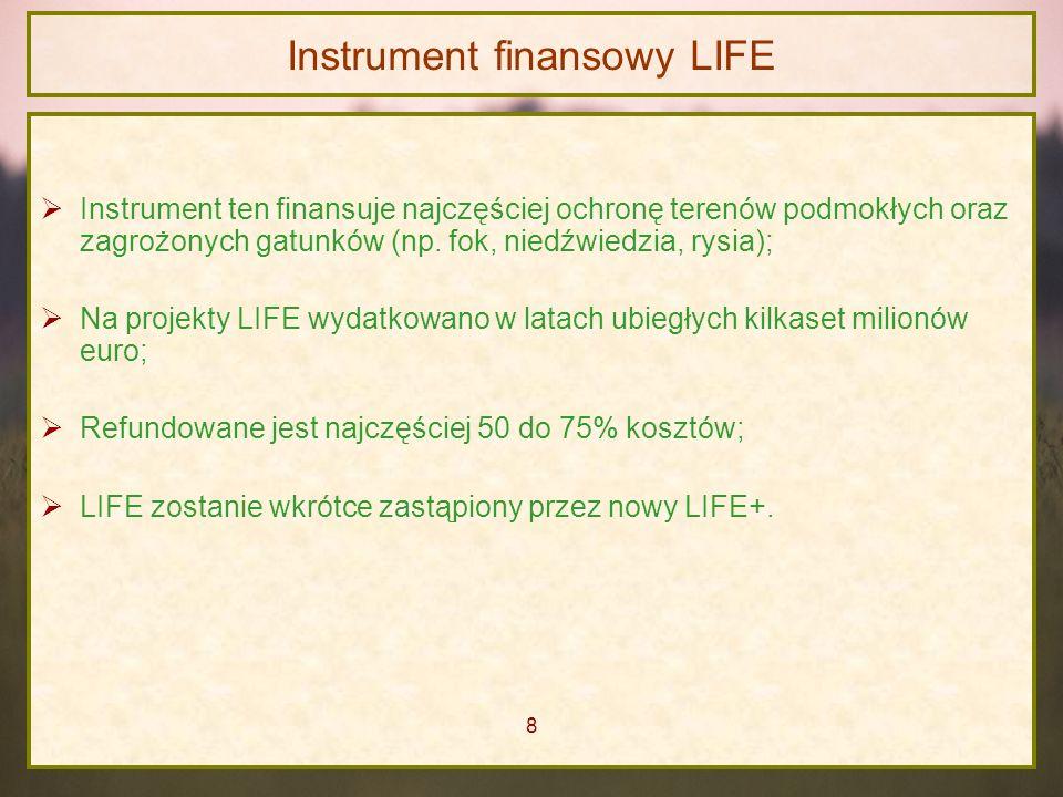 Instrument finansowy LIFE Instrument ten finansuje najczęściej ochronę terenów podmokłych oraz zagrożonych gatunków (np. fok, niedźwiedzia, rysia); Na