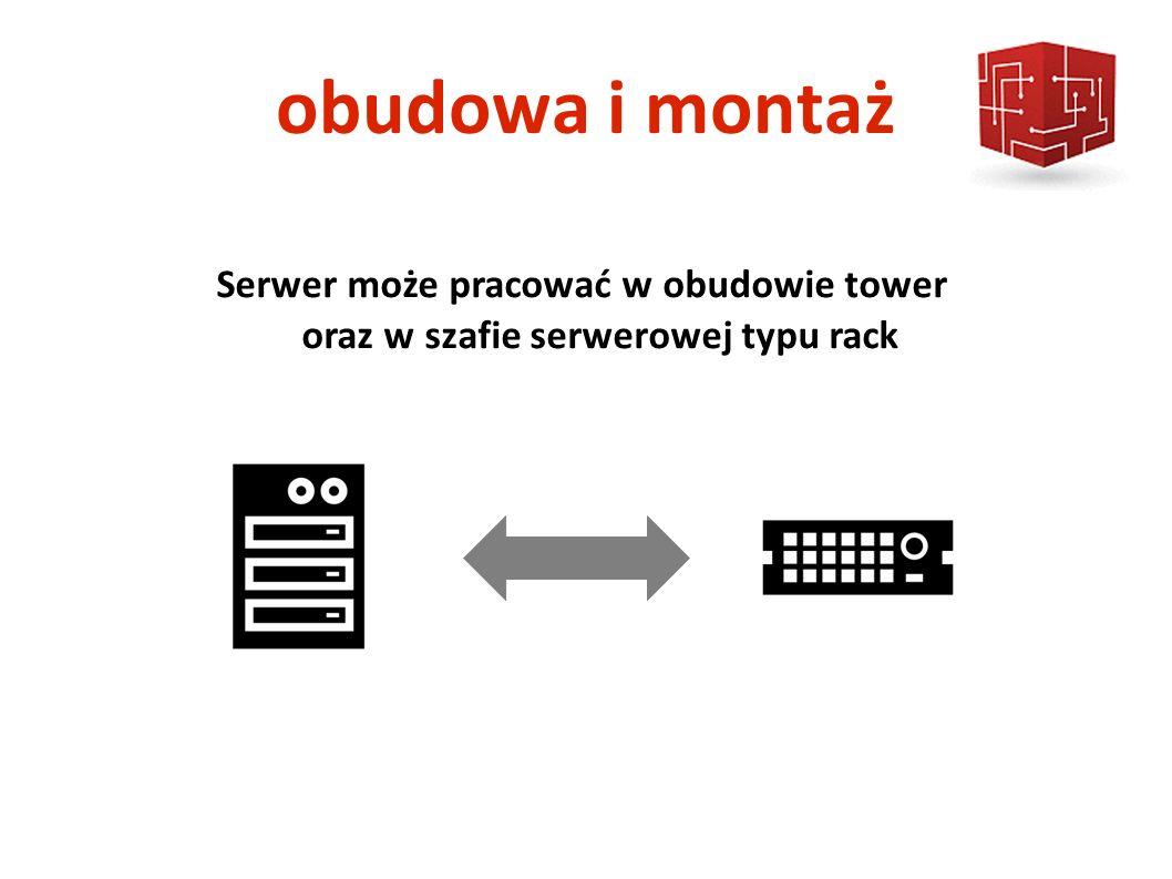 obudowa i montaż Serwer może pracować w obudowie tower oraz w szafie serwerowej typu rack