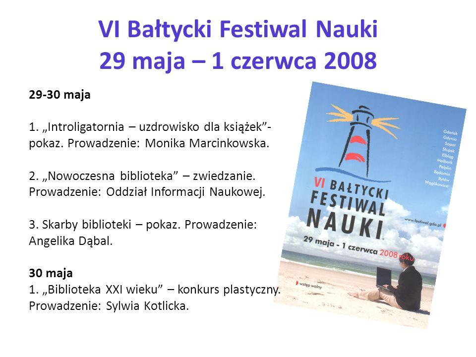 VI Bałtycki Festiwal Nauki 29 maja – 1 czerwca 2008 29-30 maja 1. Introligatornia – uzdrowisko dla książek- pokaz. Prowadzenie: Monika Marcinkowska. 2