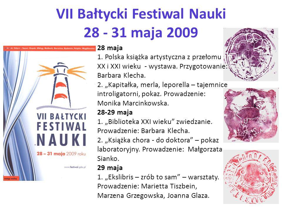 VII Bałtycki Festiwal Nauki 28 - 31 maja 2009 28 maja 1. Polska książka artystyczna z przełomu XX i XXI wieku - wystawa. Przygotowanie: Barbara Klecha