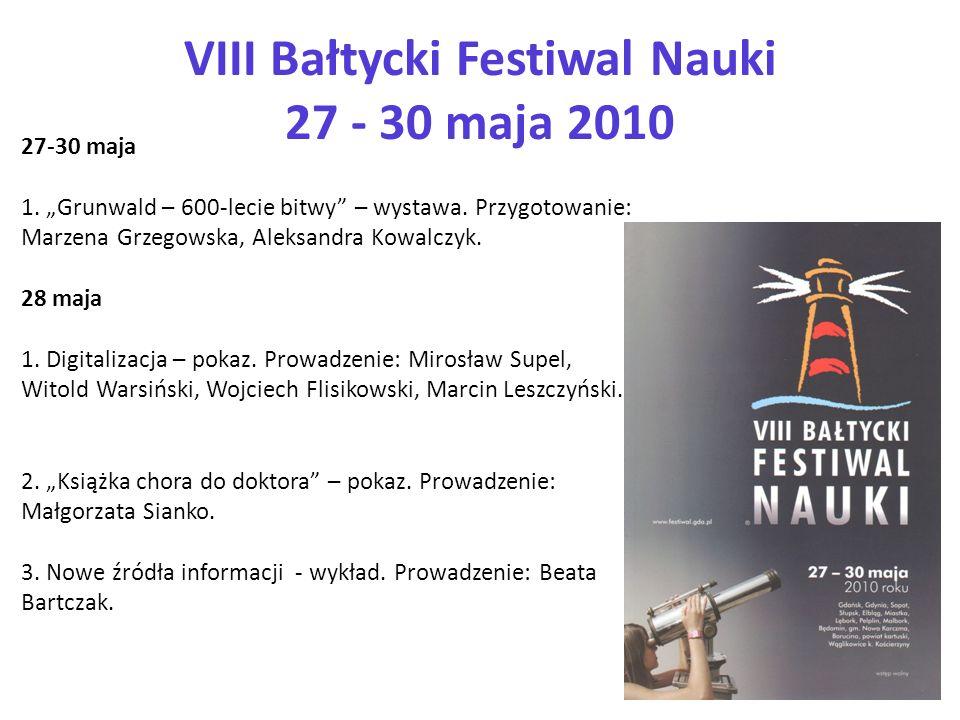 VIII Bałtycki Festiwal Nauki 27 - 30 maja 2010 27-30 maja 1. Grunwald – 600-lecie bitwy – wystawa. Przygotowanie: Marzena Grzegowska, Aleksandra Kowal