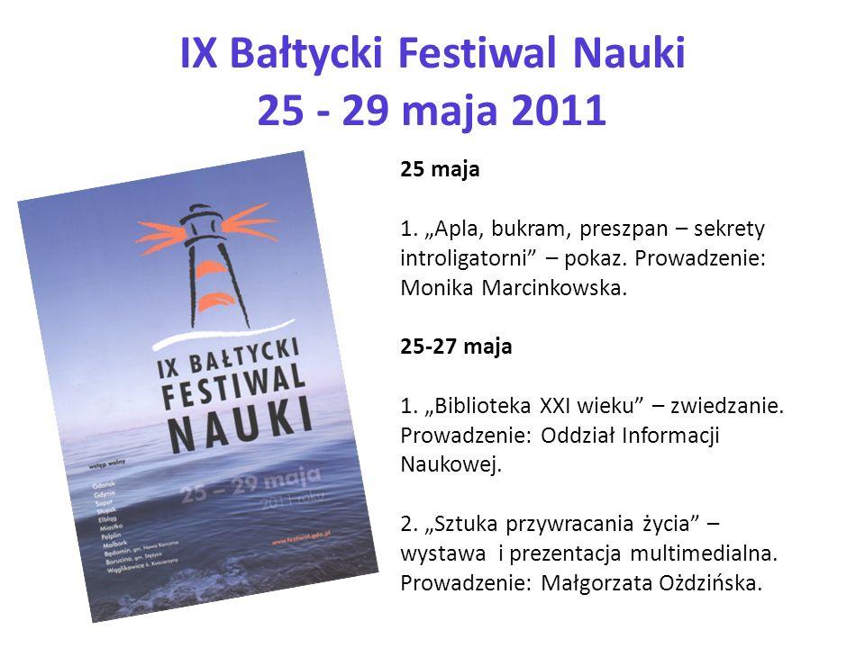 IX Bałtycki Festiwal Nauki 25 - 29 maja 2011 25 maja 1. Apla, bukram, preszpan – sekrety introligatorni – pokaz. Prowadzenie: Monika Marcinkowska. 25-