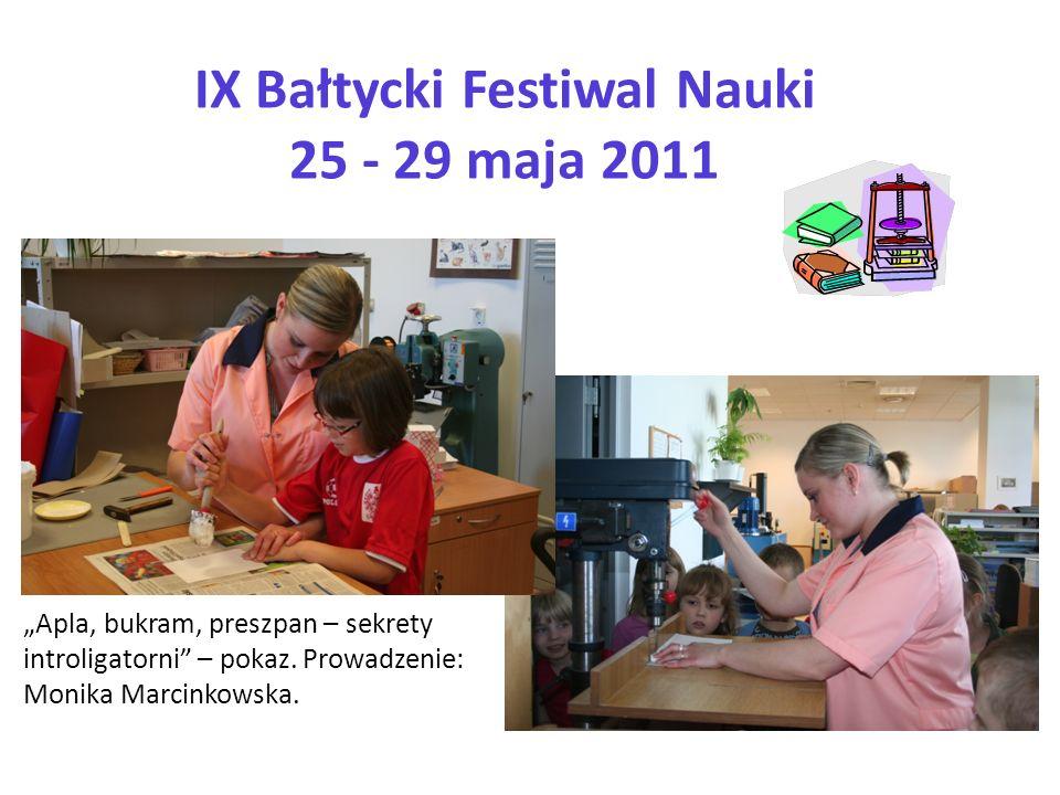IX Bałtycki Festiwal Nauki 25 - 29 maja 2011 Apla, bukram, preszpan – sekrety introligatorni – pokaz. Prowadzenie: Monika Marcinkowska.