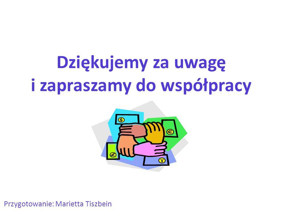 Przygotowanie: Marietta Tiszbein Dziękujemy za uwagę i zapraszamy do współpracy