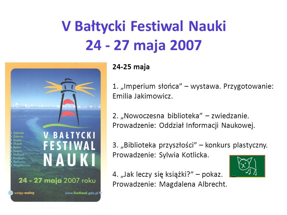 V Bałtycki Festiwal Nauki 24 - 27 maja 2007 24-25 maja 1. Imperium słońca – wystawa. Przygotowanie: Emilia Jakimowicz. 2. Nowoczesna biblioteka – zwie