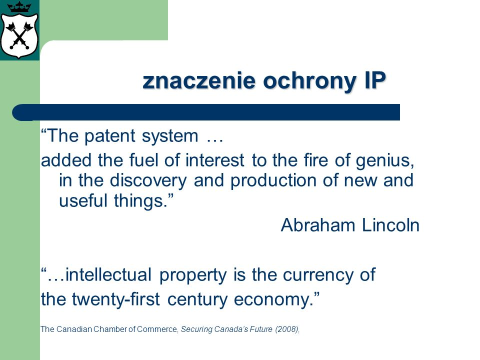 znaczenie ochrony IP The patent system … added the fuel of interest to the fire of genius, in the discovery and production of new and useful things. A