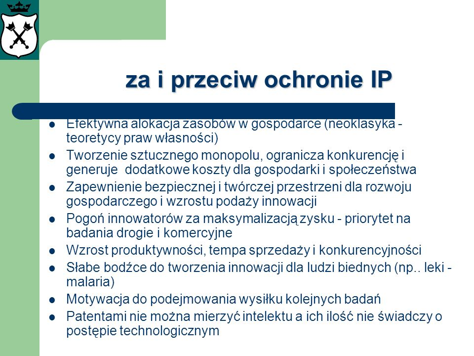 za i przeciw ochronie IP Efektywna alokacja zasobów w gospodarce (neoklasyka - teoretycy praw własności) Tworzenie sztucznego monopolu, ogranicza konk