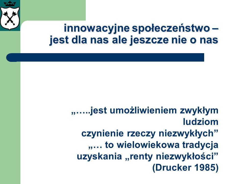 innowacyjne społeczeństwo – jest dla nas ale jeszcze nie o nas …..jest umożliwieniem zwykłym ludziom czynienie rzeczy niezwykłych … to wielowiekowa tr