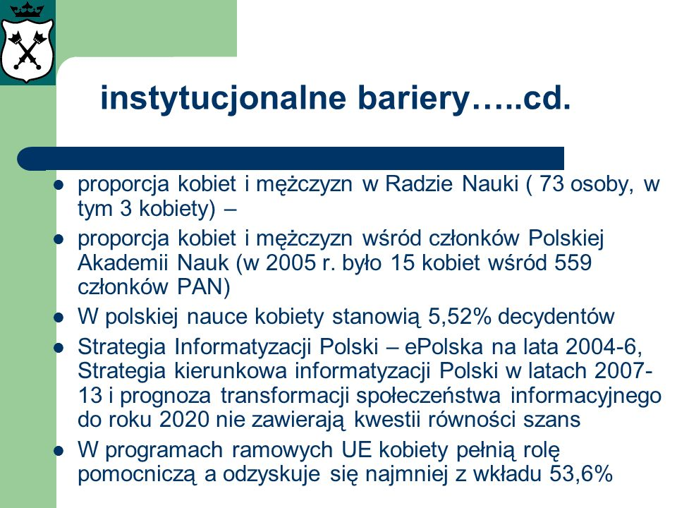 instytucjonalne bariery…..cd. proporcja kobiet i mężczyzn w Radzie Nauki ( 73 osoby, w tym 3 kobiety) – proporcja kobiet i mężczyzn wśród członków Pol
