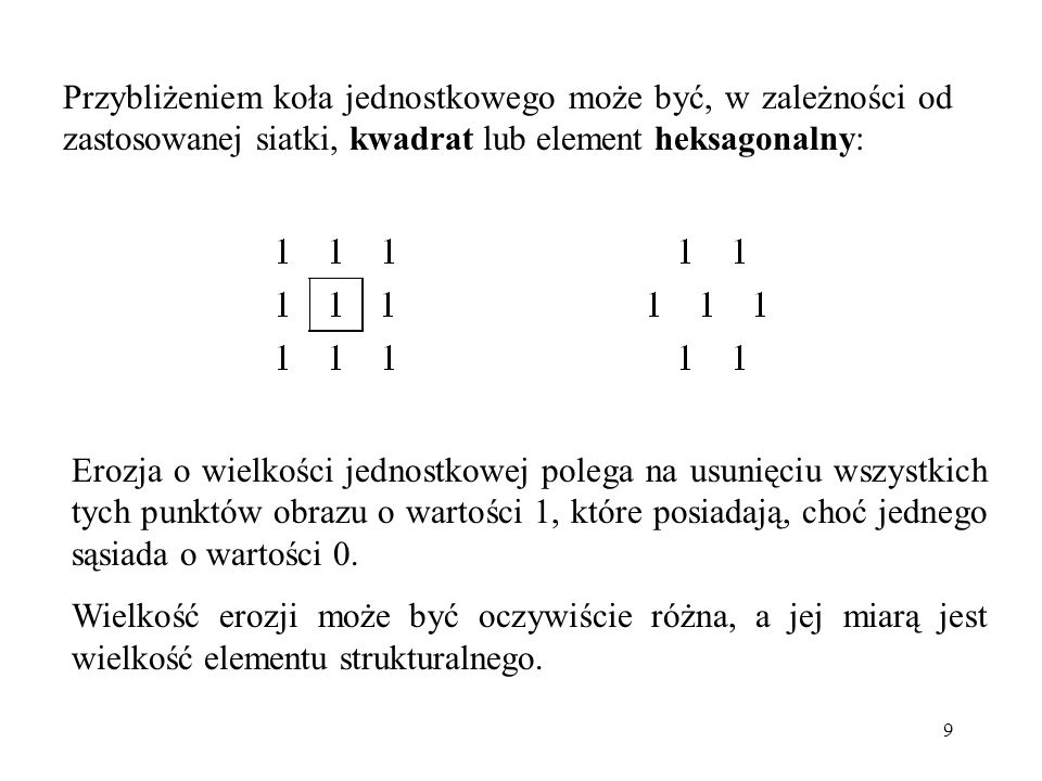 9 Przybliżeniem koła jednostkowego może być, w zależności od zastosowanej siatki, kwadrat lub element heksagonalny: Erozja o wielkości jednostkowej po