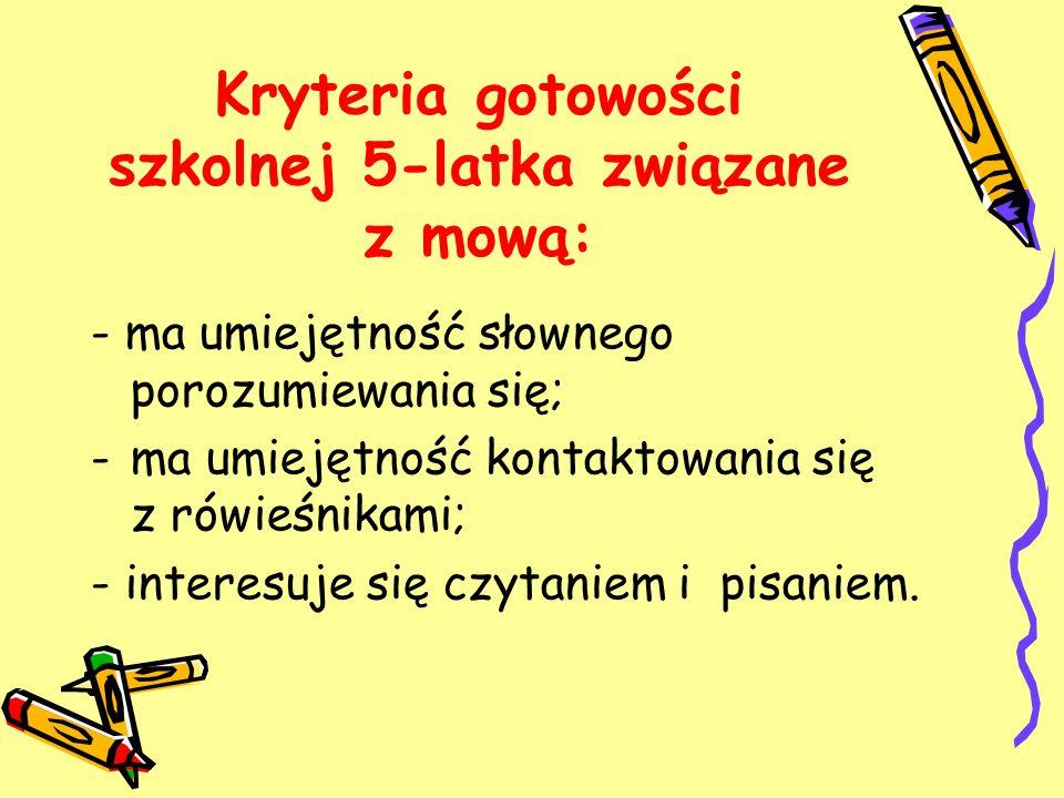 Kryteria gotowości szkolnej 5-latka związane z mową: - ma umiejętność słownego porozumiewania się; -ma umiejętność kontaktowania się z rówieśnikami; -