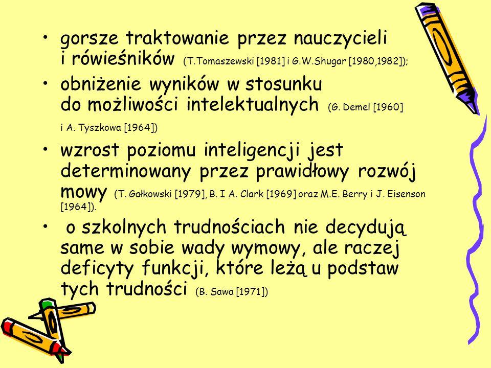gorsze traktowanie przez nauczycieli i rówieśników (T.Tomaszewski [1981] i G.W.Shugar [1980,1982]); obniżenie wyników w stosunku do możliwości intelek