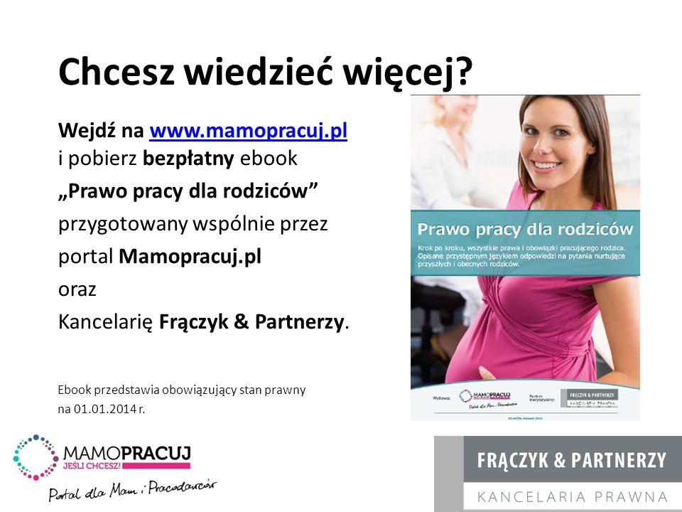 Chcesz wiedzieć więcej? Wejdź na www.mamopracuj.pl i pobierz bezpłatny ebookwww.mamopracuj.pl Prawo pracy dla rodziców przygotowany wspólnie przez por