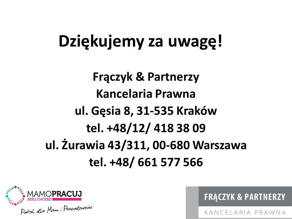 Dziękujemy za uwagę! Frączyk & Partnerzy Kancelaria Prawna ul. Gęsia 8, 31-535 Kraków tel. +48/12/ 418 38 09 ul. Żurawia 43/311, 00-680 Warszawa tel.