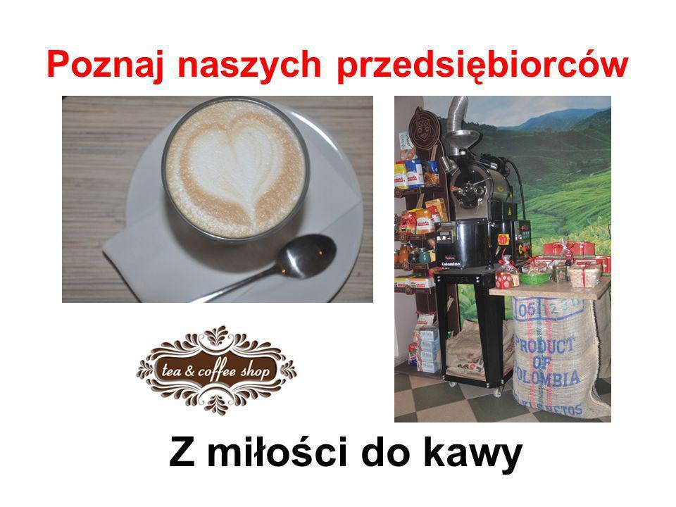 Poznaj naszych przedsiębiorców Z miłości do kawy