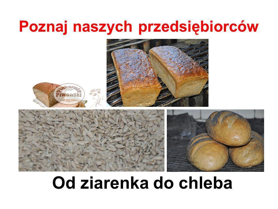 Poznaj naszych przedsiębiorców Od ziarenka do chleba
