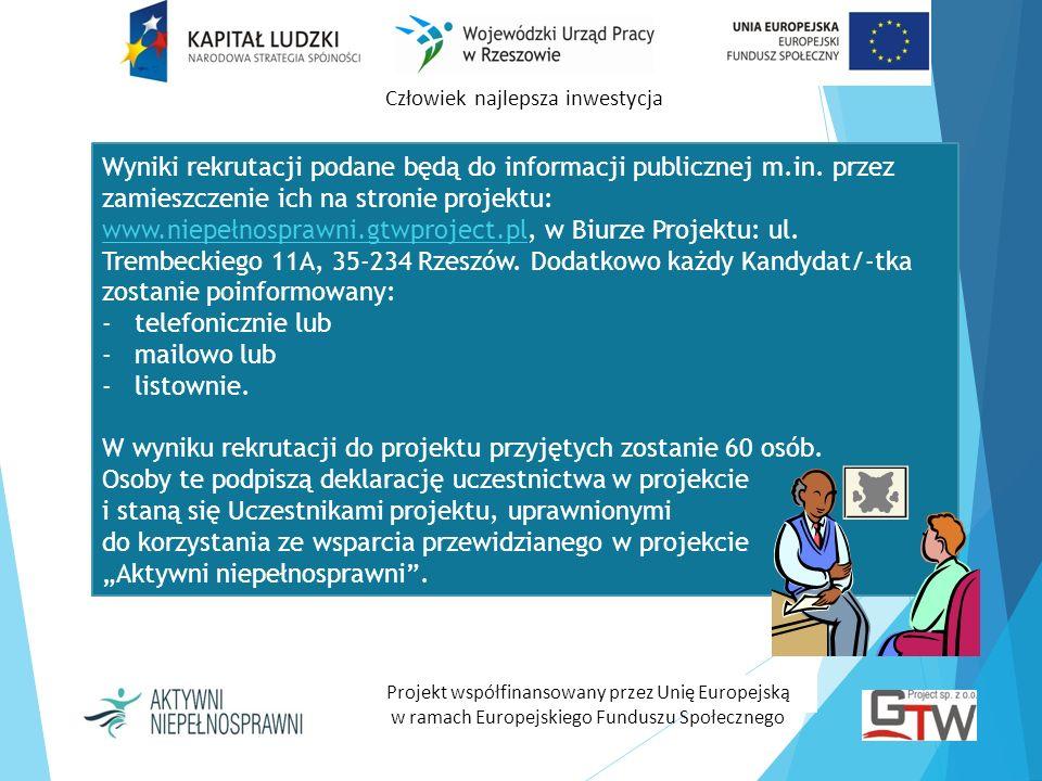 Człowiek najlepsza inwestycja Projekt współfinansowany przez Unię Europejską w ramach Europejskiego Funduszu Społecznego Wyniki rekrutacji podane będą