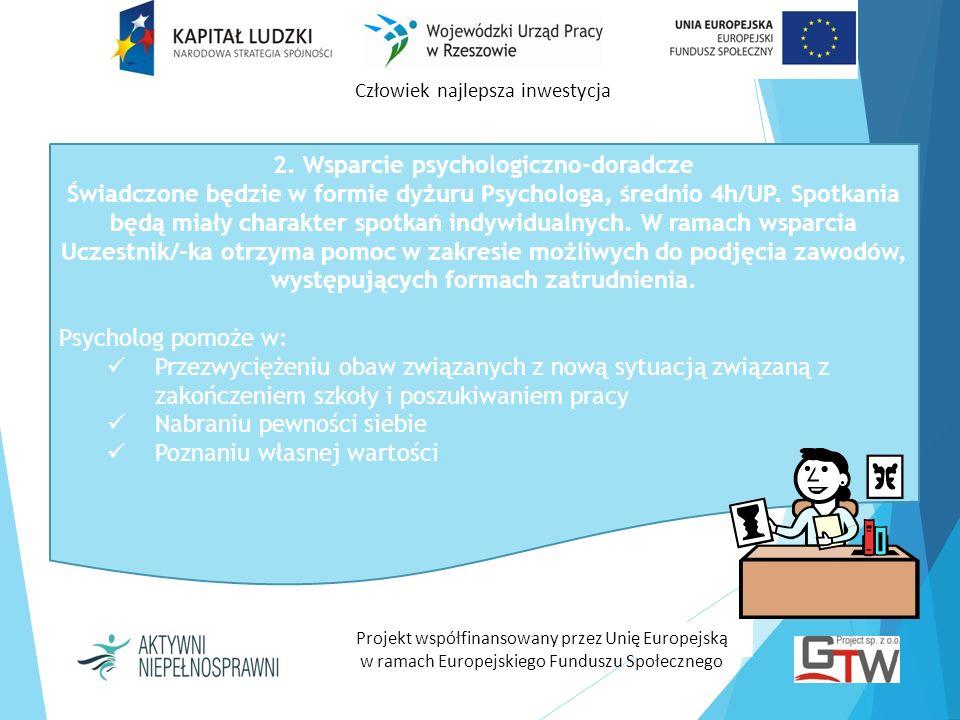Człowiek najlepsza inwestycja Projekt współfinansowany przez Unię Europejską w ramach Europejskiego Funduszu Społecznego 2. Wsparcie psychologiczno-do