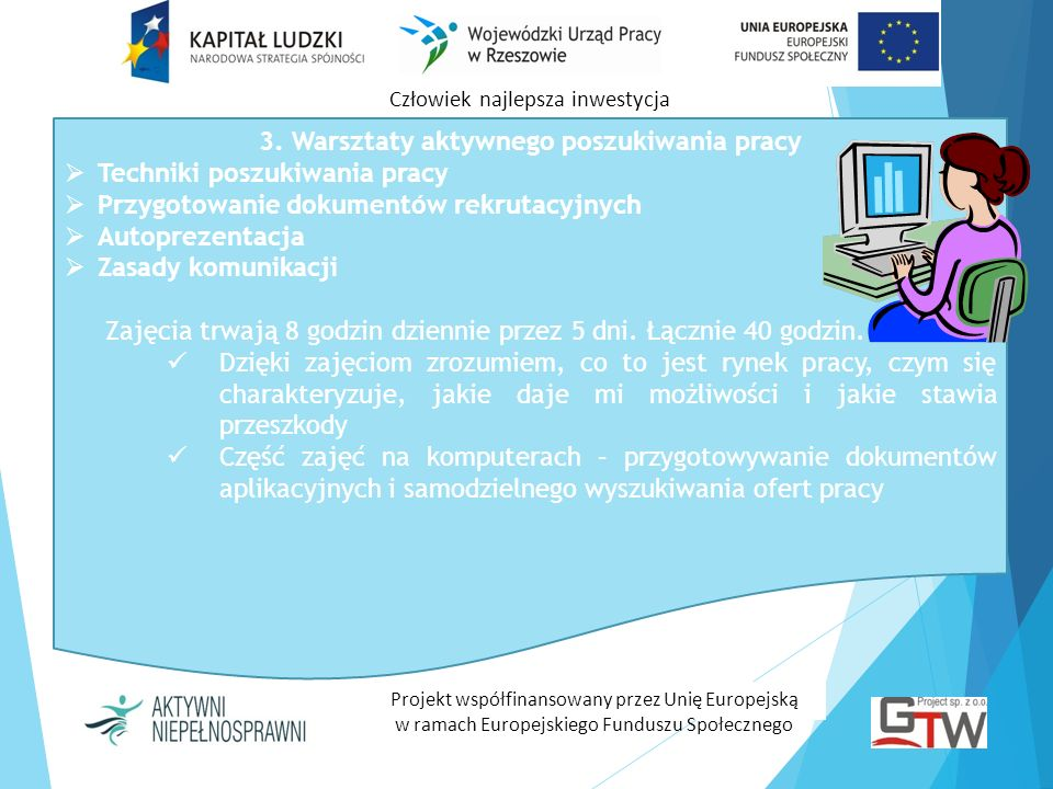 Człowiek najlepsza inwestycja Projekt współfinansowany przez Unię Europejską w ramach Europejskiego Funduszu Społecznego 3. Warsztaty aktywnego poszuk