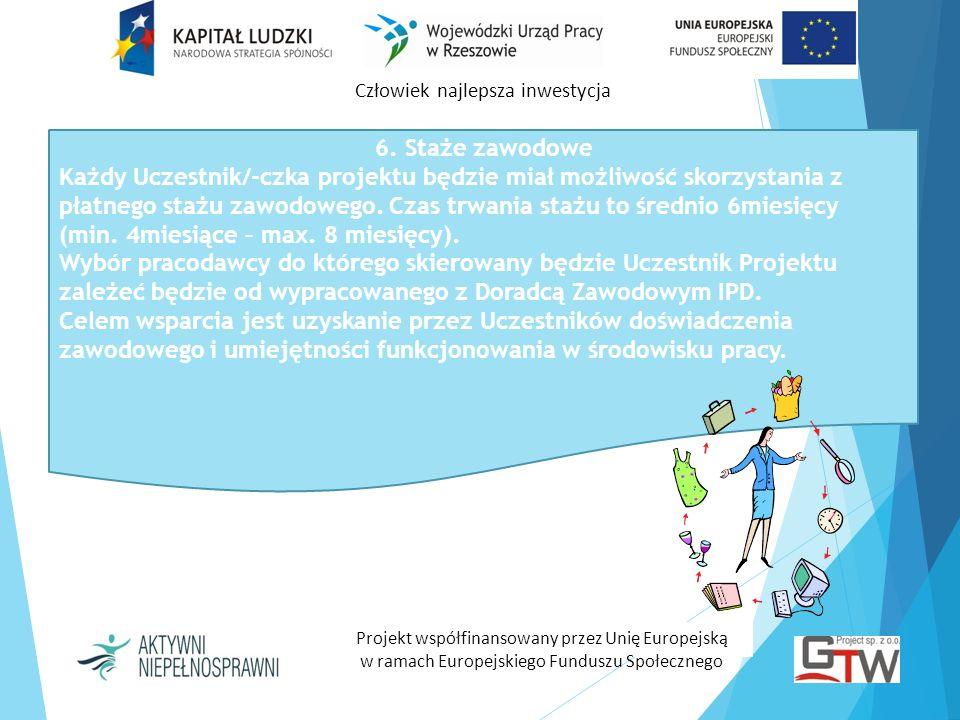 Człowiek najlepsza inwestycja Projekt współfinansowany przez Unię Europejską w ramach Europejskiego Funduszu Społecznego 6. Staże zawodowe Każdy Uczes