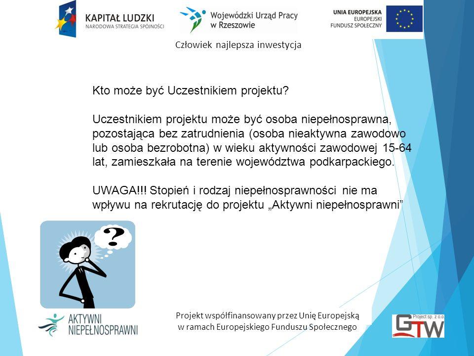 Człowiek najlepsza inwestycja Projekt współfinansowany przez Unię Europejską w ramach Europejskiego Funduszu Społecznego Kto może być Uczestnikiem pro