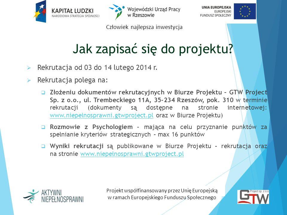 Jak zapisać się do projektu? Rekrutacja od 03 do 14 lutego 2014 r. Rekrutacja polega na: Złożeniu dokumentów rekrutacyjnych w Biurze Projektu – GTW Pr