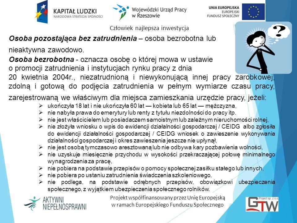 Człowiek najlepsza inwestycja Projekt współfinansowany przez Unię Europejską w ramach Europejskiego Funduszu Społecznego Osoba pozostająca bez zatrudn