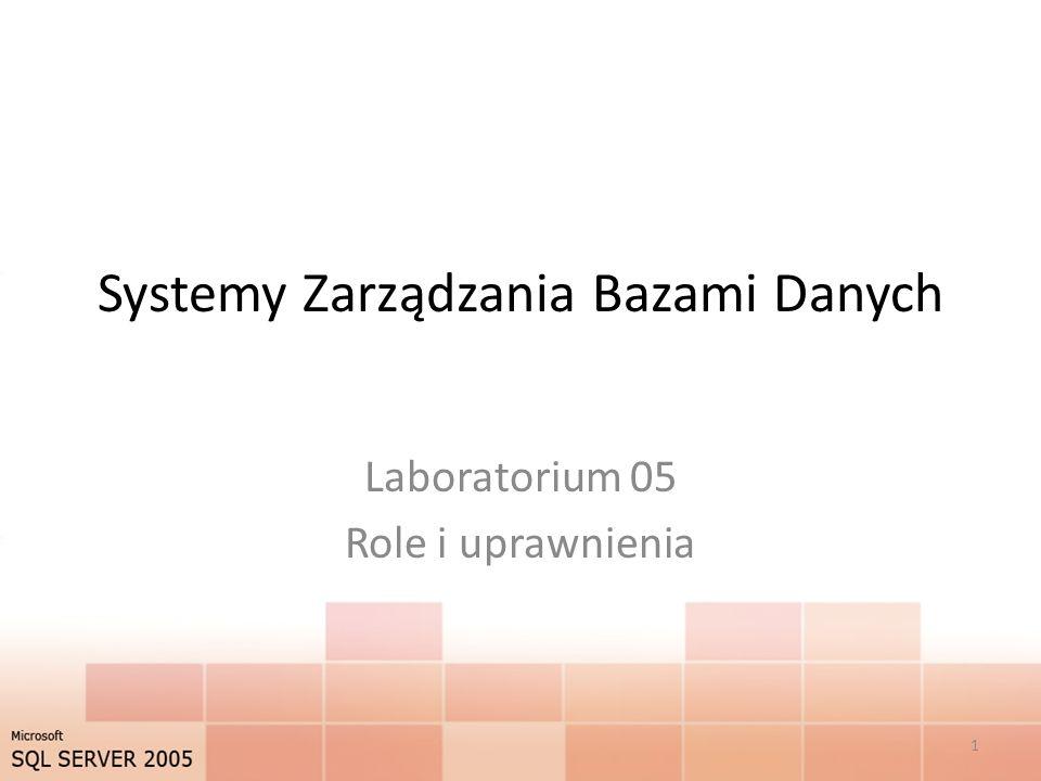 Systemy Zarządzania Bazami Danych Laboratorium 05 Role i uprawnienia 1
