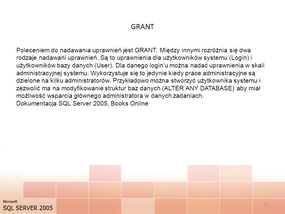 GRANT 12 Poleceniem do nadawania uprawnień jest GRANT. Między innymi rozróżnia się dwa rodzaje nadawani uprawnień. Są to uprawnienia dla użytkowników
