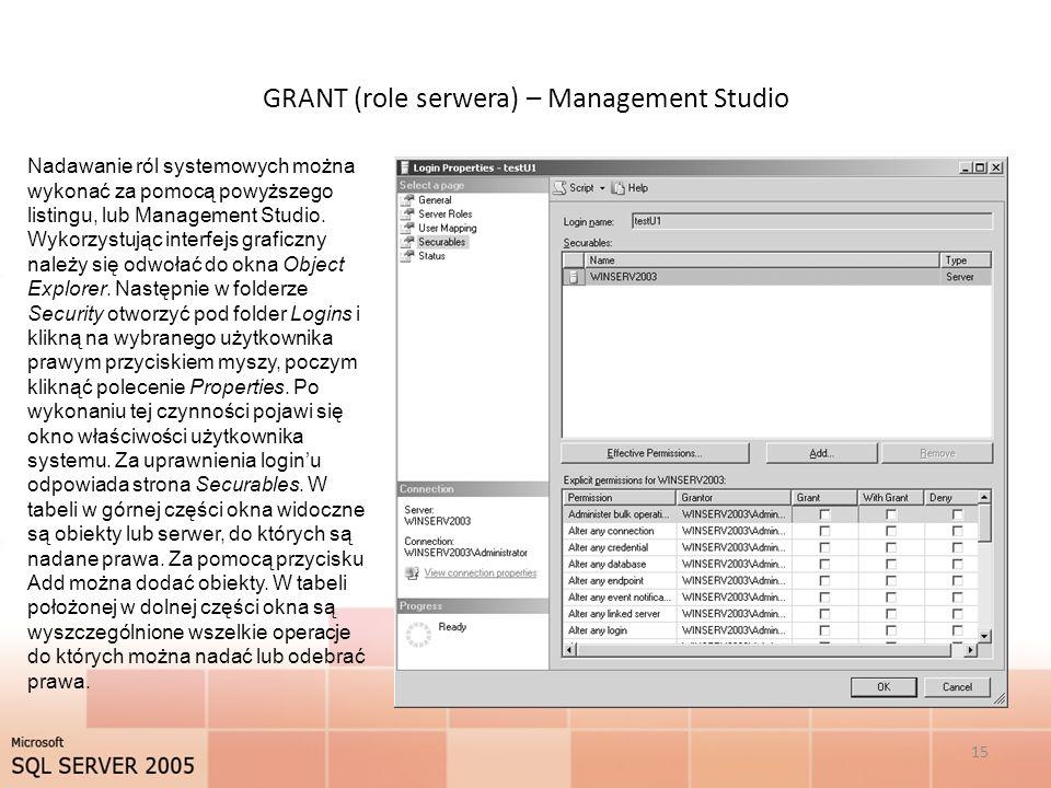 GRANT (role serwera) – Management Studio 15 Nadawanie ról systemowych można wykonać za pomocą powyższego listingu, lub Management Studio.