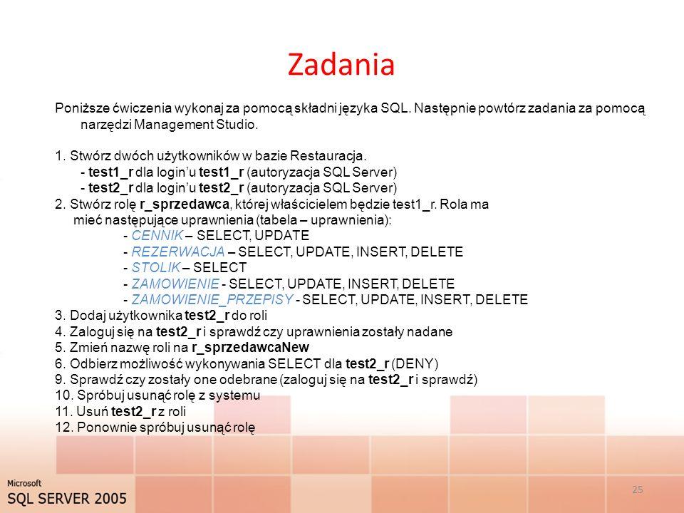 Zadania 25 Poniższe ćwiczenia wykonaj za pomocą składni języka SQL. Następnie powtórz zadania za pomocą narzędzi Management Studio. 1. Stwórz dwóch uż