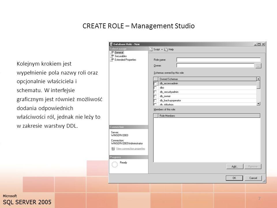 CREATE ROLE – Management Studio Kolejnym krokiem jest wypełnienie pola nazwy roli oraz opcjonalnie właściciela i schematu. W interfejsie graficznym je