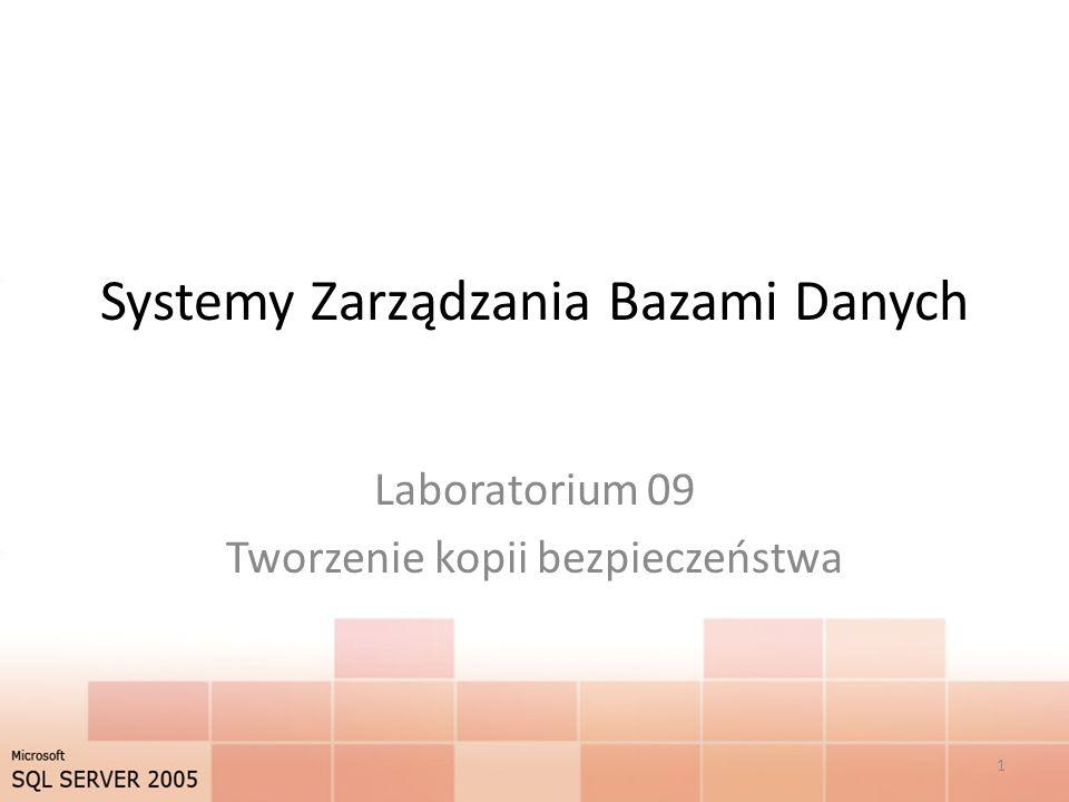 Systemy Zarządzania Bazami Danych Laboratorium 09 Tworzenie kopii bezpieczeństwa 1