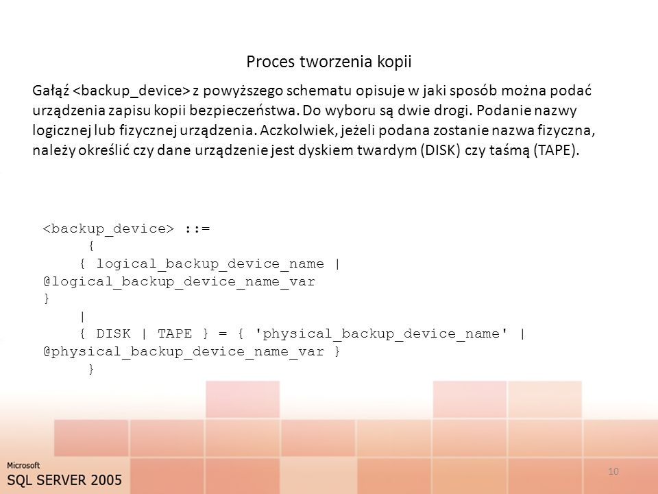 Proces tworzenia kopii 10 Gałąź z powyższego schematu opisuje w jaki sposób można podać urządzenia zapisu kopii bezpieczeństwa.