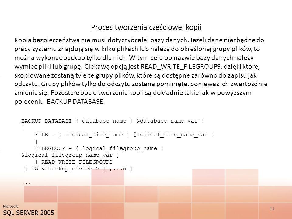 Proces tworzenia częściowej kopii 11 Kopia bezpieczeństwa nie musi dotyczyć całej bazy danych.